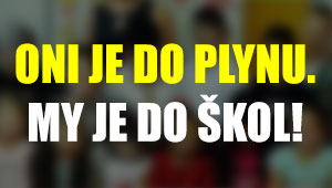 Oni je do plynu. My je do škol!